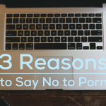 3 Reasons to Say No to Porn