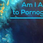 Am I Addicted to Pornography?