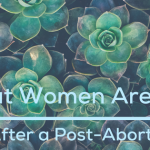 What Women Are Saying After a Post-Abortive Study