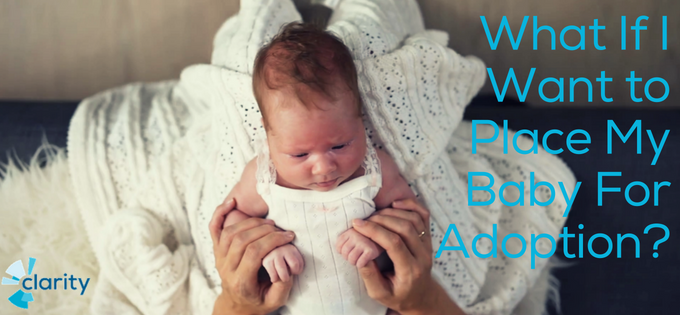 What if I want to place my baby for adoption?
