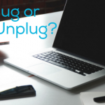 To Unplug or Not to Unplug?